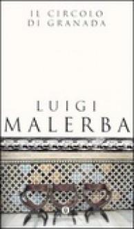 Il Circolo Di Granada: Romanzo - Luigi Malerba
