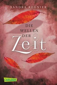 Die Zeitlos-Trilogie, Band 2: Die Wellen der Zeit - Sandra Regnier