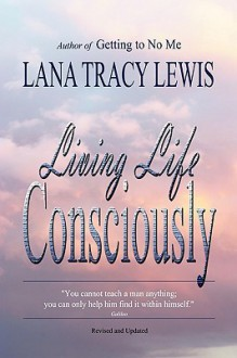 Living Life Consciously - Tracy Lewis Lana Tracy Lewis, Tracy Lewis Lana Tracy Lewis