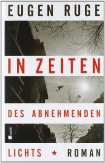 In Zeiten des abnehmenden Lichts: Roman einer Familie - Eugen Ruge