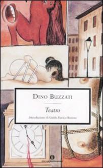 Teatro - Dino Buzzati, Guido Davico Bonino