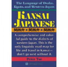 Kansai Japanese: The Language of Osaka,Kyoto,and Western Japan - Peter Ulric Tse