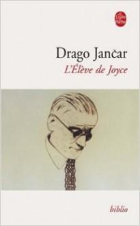 L Eleve de Joyce - Drago Jančar, Andrée Lück Gaye, D. Jancar