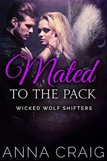 Mated to the Pack: Wicked Wolf Shifters 4 - Anna Craig