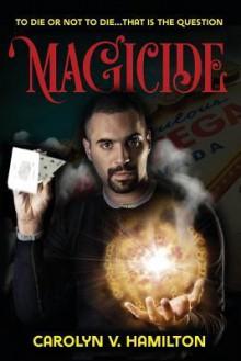 Magicide - Carolyn V. Hamilton
