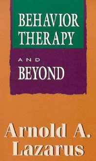 Behavior Therapy & Beyond - Arnold A. Lazarus