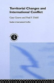 Territorial Changes and International Conflict - Gary Goetz, Gary Goetz