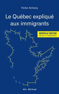 Le Québec expliqué aux immigrants - Victor Armony