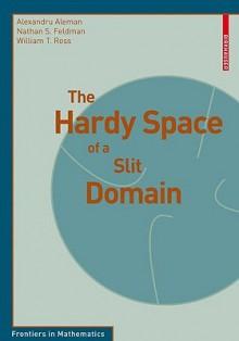 The Hardy Space of a Slit Domain - Alexandru Aleman, William T. Ross, Nathan S. Feldman