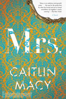 Mrs.: A Novel - Caitlin Macy