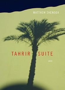 Tahrir Suite: Poems (Triquarterly) - Matthew Shenoda