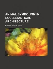 Animal Symbolism in Ecclesiastical Architecture (No. 7831) - Edward Evans