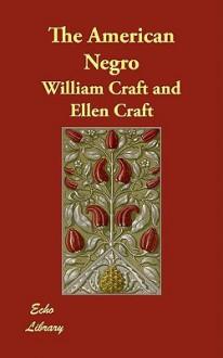 The American Negro - William Craft, Ellen Craft