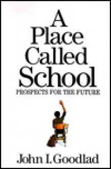 A Place Called School: Promise for the Future - John I. Goodlad
