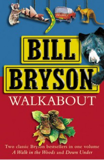 Walkabout: A Walk in the Woods & Down Under - Bill Bryson