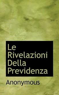 Le Rivelazioni Della Previdenza - Anonymous