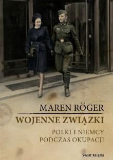 Wojenne związki. Polki i Niemcy podczas okupacji - Roger Maren, Dominiak Tomasz