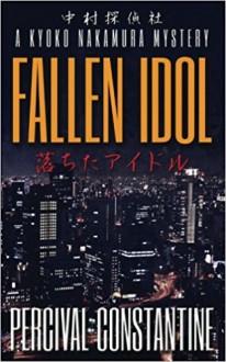 Fallen Idol: A Kyoko Nakamura Mystery (Nakamura Detective Agency) (Volume 1) - Percival Constantine