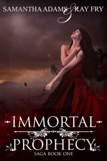 Immortal Prophecy (The Immortal Prophecy Saga #1) - Samantha Adams, Kay Fry