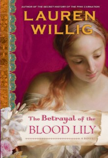 The Betrayal of the Blood Lily - Lauren Willig