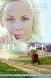 Hidden (Sisters of the Heart, Book 1) - Shelley Shepard Gray
