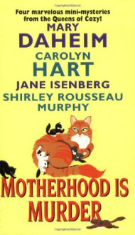 Motherhood Is Murder - 'Carolyn Hart', 'Mary Daheim', 'Jane Isenberg', 'Shirley Rousseau Murphy'