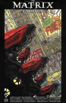 The Matrix Comics, Vol. 1 - Bill Sienkiewicz, Andy Wachowski, Lana Wachowski, Dave Gibbons, Spencer Lamm, Ryder Windham, Kilian Plunkett, John Van Fleet, Paul Chadwick, Geof Darrow, Peter Bagge, Troy Nixey, Ted McKeever, Gregory Ruth, David Lapham, Neil Gaiman