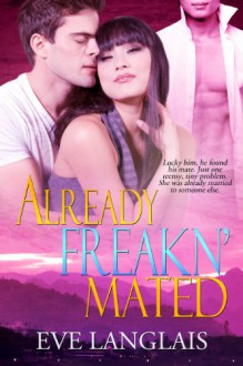 Already Freakn' Mated (Freakn' Shifters) - Eve Langlais