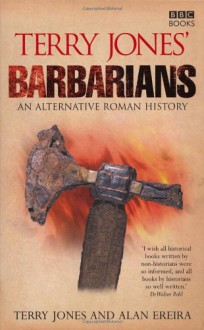 Terry Jones' Barbarians: An Alternative Roman History - Terry Jones, Alan Ereira