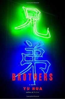 Brothers - Yu Hua, Eileen Cheng-yin Chow, Carlos Rojas
