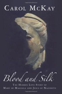 Blood and Silk - Carol McKay