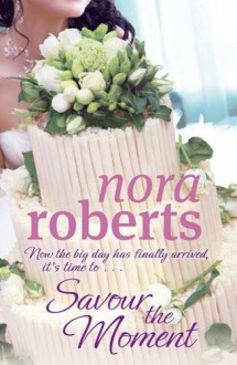 Savour the Moment - Nora Roberts