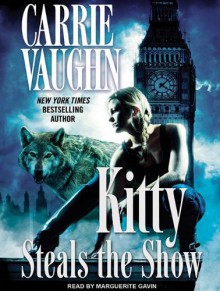 Kitty Steals the Show - Marguerite Gavin, Carrie Vaughn