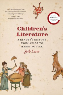 Children's Literature: A Reader's History, from Aesop to Harry Potter - Seth Lerer