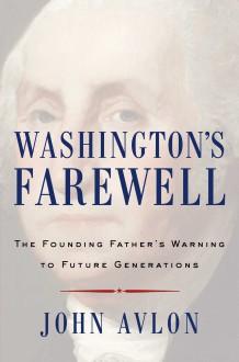 Washington's Farewell: The Founding Father's Warning to Future Generations - John Avlon