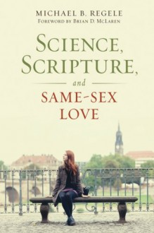 Science, Scripture, and Same-Sex Love - Michael B. Regele