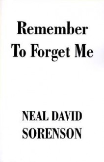 Remember to Forget Me - Neal Sorensen