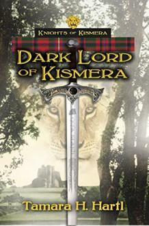 Dark Lord of Kismera: Knights of Kismera - Tamara H Hartl