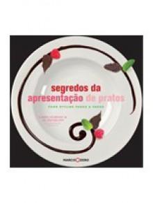 Segredos da Apresentação de Pratos - Food Styling - Cara Hobday, Jo Denbury