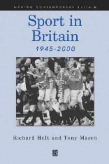 Sport in Britain 1945-2000 - Richard Holt, Tony Mason