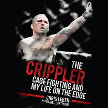 The Crippler: Cage Fighting and My Life on the Edge - Chris Leben, Daniel J. Patinkin, Eric Vale, Audible Studios