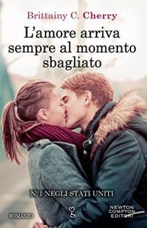 L'amore arriva sempre al momento sbagliato - Brittainy C. Cherry,C. Balzani