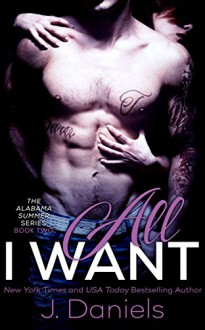 All I Want (Alabama Summer Book 2) - J. Daniels,Lauren McKellar