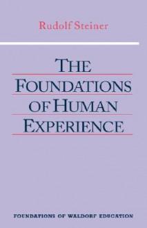 Foundations of Human Experience - Rudolf Steiner, Robert F. Lathe, Nancy Parsons Whittaker