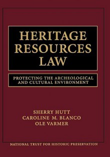 Heritage Resources Law: Protecting the Archeological and Cultural Environment - National Trust for Historic Preservation, Sherry Hutt, Caroline M. Blanco