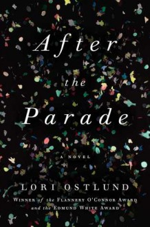After the Parade: A Novel - Lori Ostlund