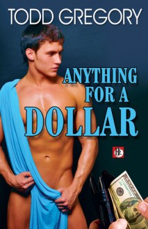 Anything for a Dollar - Todd Gregory