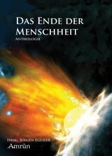 Das Ende der Menschheit (Anthologie) - Simona Turini;Regina Schleheck;Torsten Exter;Denise Mildes ;Detlef Klewer;Thomas Williams;Markus Cremer