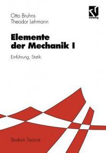 Elemente Der Mechanik I: Einfuhrung, Statik - Otto Bruhns, Theodor Lehmann