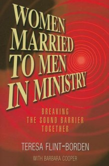 Breaking the Sound Barrier: Women Married to Men in Ministry - Teresa Flint-borden, Barbara Cooper